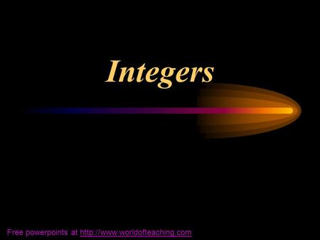 Integers Free powerpoints at http://www.worldofteaching.com.