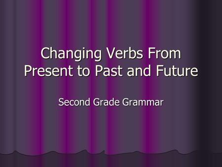 Changing Verbs From Present to Past and Future