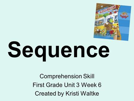 Sequence Comprehension Skill First Grade Unit 3 Week 6 Created by Kristi Waltke.