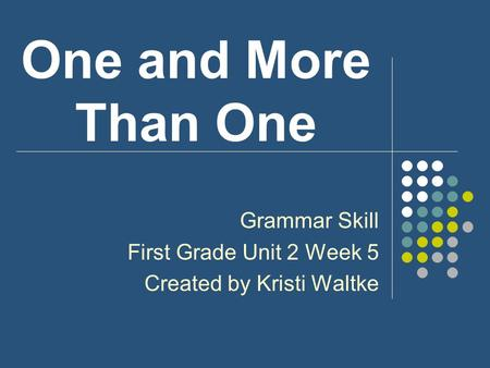 One and More Than One Grammar Skill First Grade Unit 2 Week 5 Created by Kristi Waltke.
