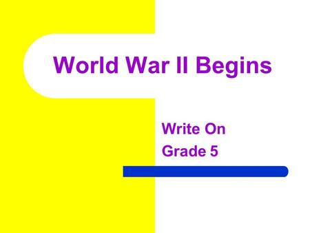 World War II Begins Write On Grade 5. Learner Expectation History Content Standard: 5.0 History History involves people, events, and issues. Students.