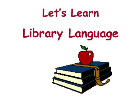 Lets Learn Library Language There are many words that tell about books and help you understand how a library is organized. Lets look a just a few.