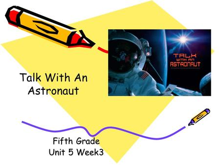Talk With An Astronaut Fifth Grade Unit 5 Week3.