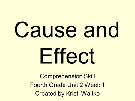Cause and Effect Comprehension Skill Fourth Grade Unit 2 Week 1 Created by Kristi Waltke.