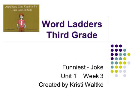 Word Ladders Third Grade Funniest - Joke Unit 1 Week 3 Created by Kristi Waltke.