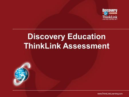 Discovery Education ThinkLink Assessment. Founded by Vanderbilt University Acquired in March 2006 by Discovery Education Specializes in Predictive Assessment.