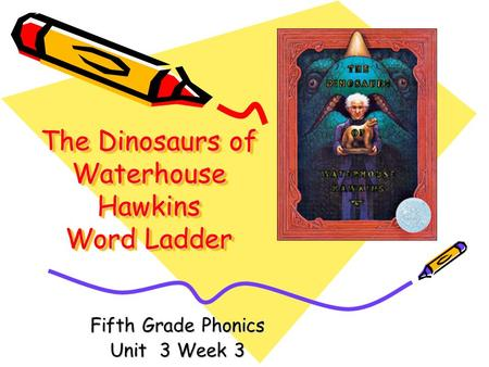 The Dinosaurs of Waterhouse Hawkins Word Ladder Fifth Grade Phonics Unit 3 Week 3.