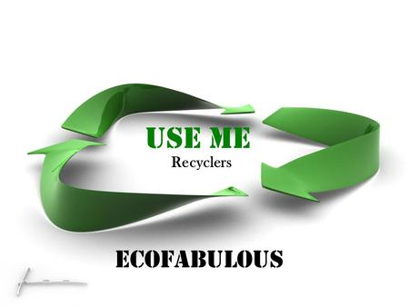 Use me Recyclers ECOFABULOUS. Do you know where does waste come from ? And where it goes ?