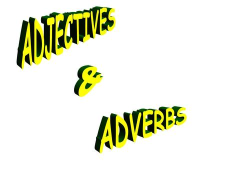 WHAT IS AN ADJECTIVE? An adjective is a word that describes/modifies a noun or pronoun EXAMPLES: A big, red ball The cute, huggable puppy The tall, green.