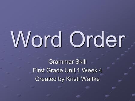 Grammar Skill First Grade Unit 1 Week 4 Created by Kristi Waltke