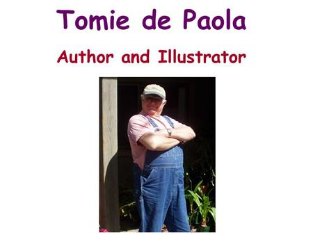 Tomie de Paola Author and Illustrator. Tomie de Paola is a famous author and illustrator. He has written over 200 books for children.
