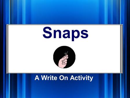 Snaps A Write On Activity Play and Win! Read the online directions before playing the game.online directions Penalty: If you argue with the referee (teacher)