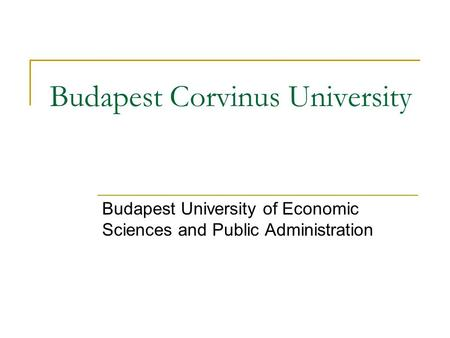 Budapest Corvinus University Budapest University of Economic Sciences and Public Administration.