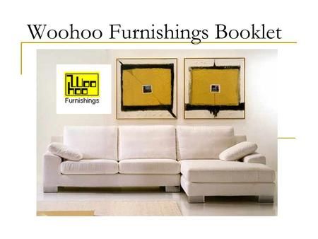 Woohoo Furnishings Booklet. Product Catalog Library case; Desks; Desks Sofa sets; Sofa sets Living room sets; Living room sets Bedroom sets; Bedroom sets.