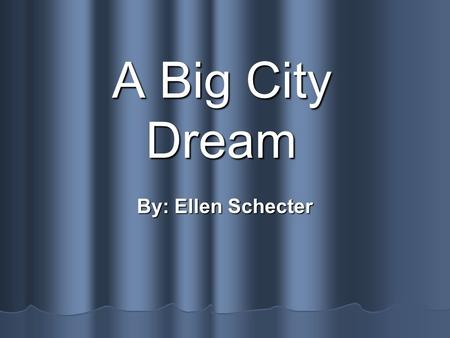 A Big City Dream By: Ellen Schecter.