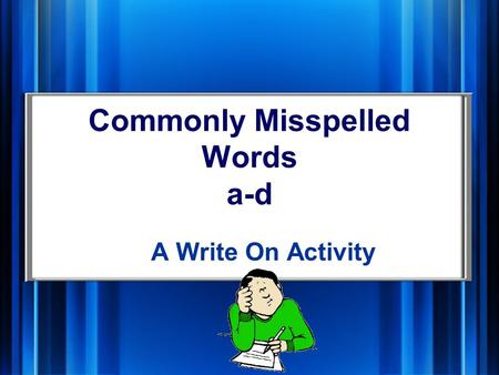 Commonly Misspelled Words a-d A Write On Activity.