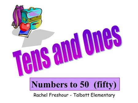 Numbers to 50 (fifty) Rachel Freshour - Talbott Elementary.