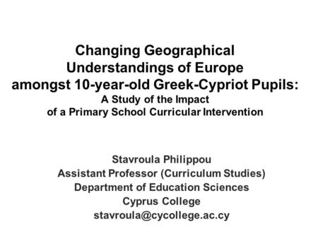 Changing Geographical Understandings of Europe amongst 10-year-old Greek-Cypriot Pupils: A Study of the Impact of a Primary School Curricular Intervention.