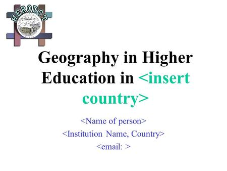 Geography in Higher Education in. 03 February 2014HERODOT Network 20032 National situation Use 1-2 slides to comment on nationally: University system.