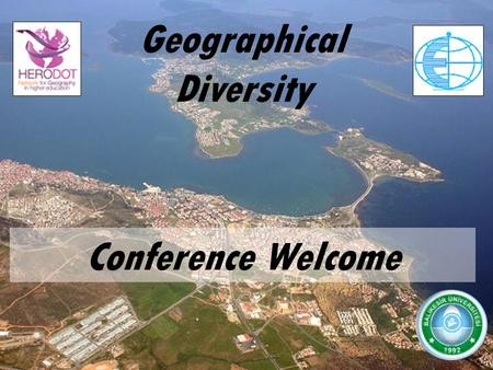 A Geographical Diversity Conference Welcome. HERODOT Thematic Network network for Geography in higher education Funded mainly by the European Commission.