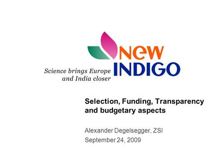 Selection, Funding, Transparency and budgetary aspects Alexander Degelsegger, ZSI September 24, 2009.
