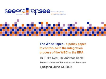 The White Paper – a policy paper to contribute to the integration process of the WBC in the ERA Dr. Erika Rost, Dr. Andreas Kahle Federal Ministry of Education.