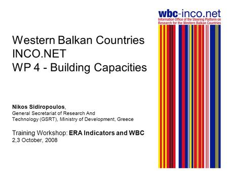 Western Balkan Countries INCO.NET WP 4 - Building Capacities Nikos Sidiropoulos, General Secretariat of Research And Technology (GSRT), Ministry of Development,