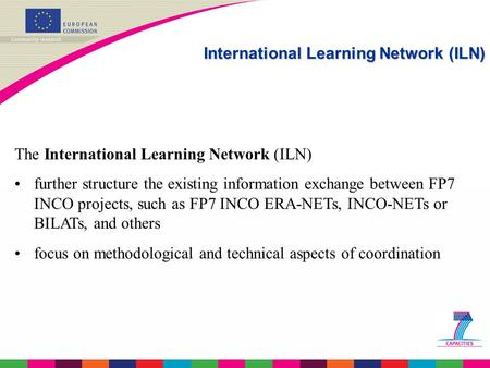 The International Learning Network (ILN) further structure the existing information exchange between FP7 INCO projects, such as FP7 INCO ERA-NETs, INCO-NETs.