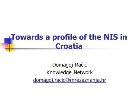 Towards a profile of the NIS in Croatia Domagoj Račić Knowledge Network