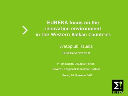 Shaping tomorrows innovations today www.eureka.be EUREKA EUREKA focus on the innovation environment in the Western Balkan Countries 1 st Innovation Dialogue.