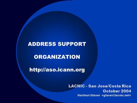 ADDRESS SUPPORT ORGANIZATION  LACNIC - San Jose/Costa Rica October 2004 Hartmut Glaser.