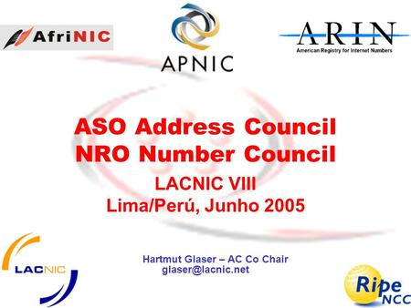ASO Address Council NRO Number Council LACNIC VIII Lima/Perú, Junho 2005 Hartmut Glaser – AC Co Chair