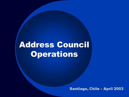 Address Council Operations Santiago, Chile – April 2003.