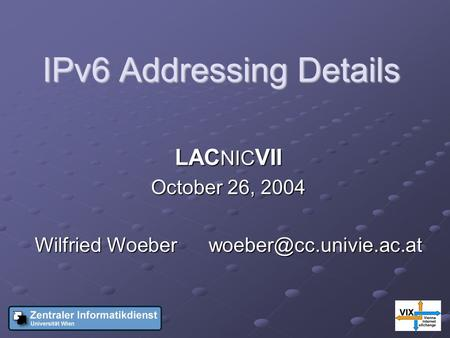 IPv6 Addressing Details LAC NIC VII October 26, 2004 Wilfried