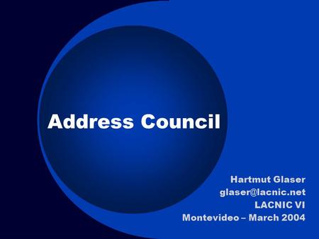 Address Council Hartmut Glaser LACNIC VI Montevideo – March 2004.