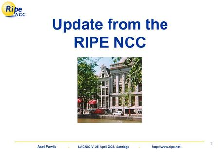 Axel Pawlik. LACNIC IV, 25 April 2003, Santiago.  1 Update from the RIPE NCC.