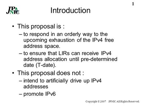 Copyright © 2007 JPNIC All Rights Reserved. IPv4 Countdown Policy Proposal (LAC-2007-09) Toshiyuki Hosaka Working Group on the policy for IPv4 address.