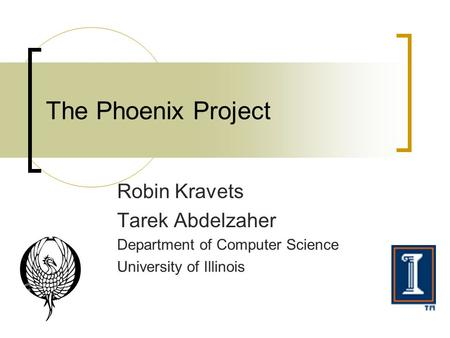 Robin Kravets Tarek Abdelzaher Department of Computer Science University of Illinois The Phoenix Project.