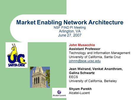 Market Enabling Network Architecture NSF FIND PI Meeting Arlington, VA June 27, 2007 John Musacchio Assistant Professor Technology and Information Management.