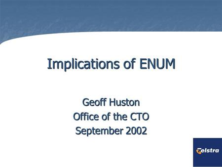 Implications of ENUM Geoff Huston Office of the CTO September 2002.