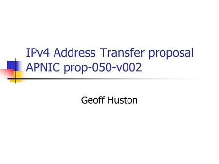 IPv4 Address Transfer proposal APNIC prop-050-v002 Geoff Huston.