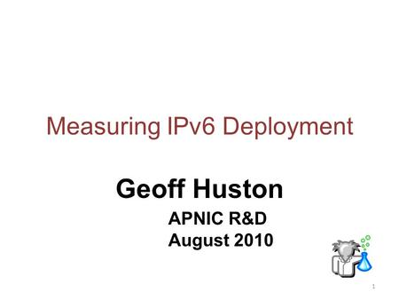 Measuring IPv6 Deployment Geoff Huston APNIC R&D August 2010 1.