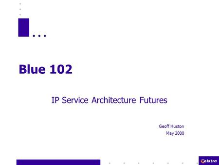 Blue 102 IP Service Architecture Futures Geoff Huston May 2000.