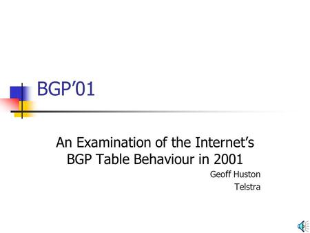 BGP01 An Examination of the Internets BGP Table Behaviour in 2001 Geoff Huston Telstra.