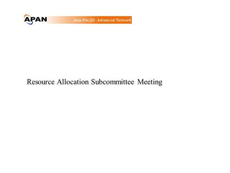 Resource Allocation Subcommittee Meeting. Meeting Agenda 1) Status Report 2) TransPAC Link-owner Information 3) Subcommittee member Update 4) Election.