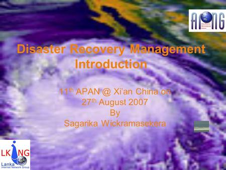 Disaster Recovery Management Introduction 11 th Xian China on 27 th August 2007 By Sagarika Wickramasekera.