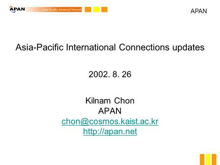 Asia-Pacific International Connections updates 2002. 8. 26 Kilnam Chon APAN