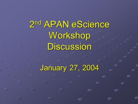 2 nd APAN eScience Workshop Discussion January 27, 2004.