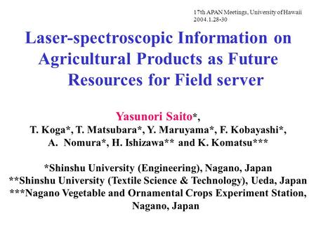Laser-spectroscopic Information on Agricultural Products as Future Resources for Field server Yasunori Saito *, T. Koga*, T. Matsubara*, Y. Maruyama*,