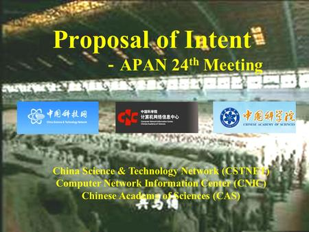 Proposal of Intent APAN 24 th Meeting China Science & Technology Network (CSTNET) Computer Network Information Center (CNIC) Chinese Academy of Sciences.